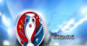 Euro là gì?  Tổ chức mấy năm 1 lần